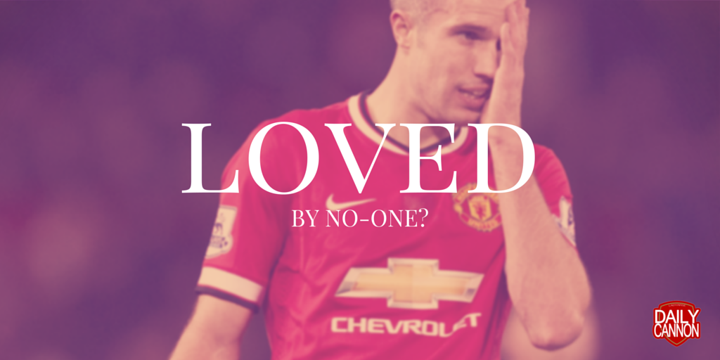 robin van persie loved by no-one